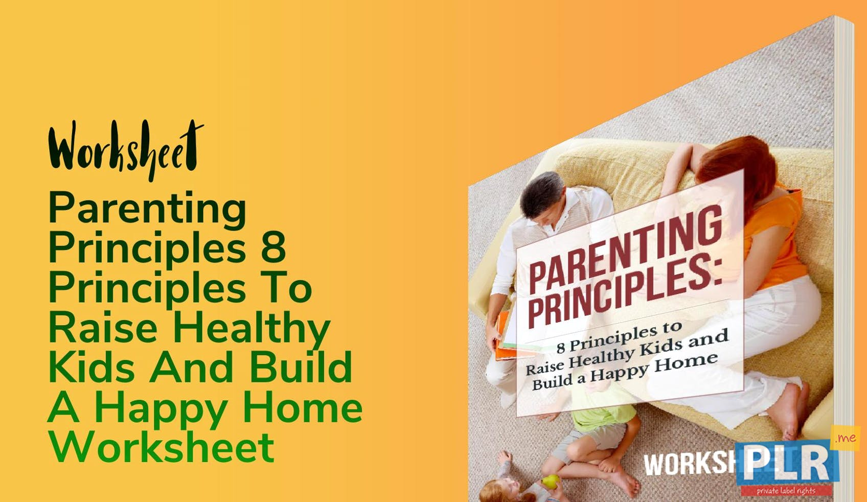 Parenting Principles 8 Principles To Raise Healthy Kids And Build A Happy Home Worksheet