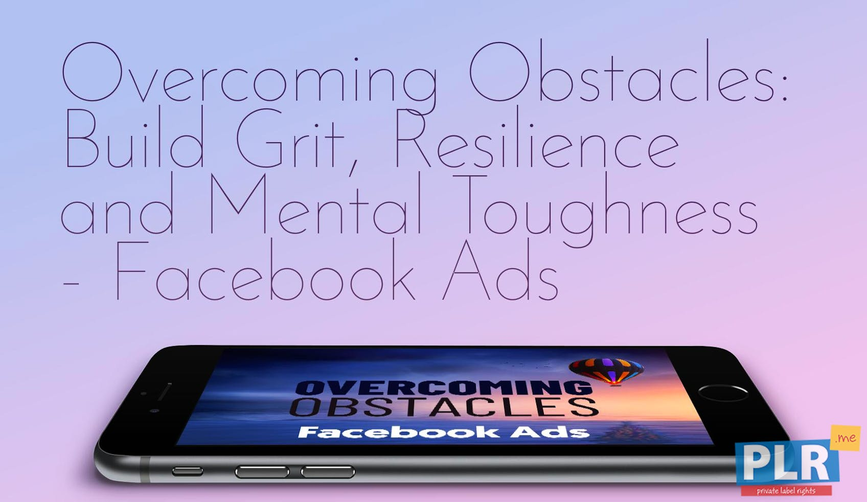 Overcoming Obstacles: Build Grit, Resilience And Mental Toughness - Facebook Ads