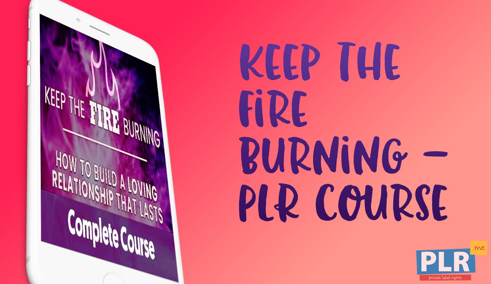 Keep The Fire Burning: How To Build A Loving Relationship That Lasts - PLR Course