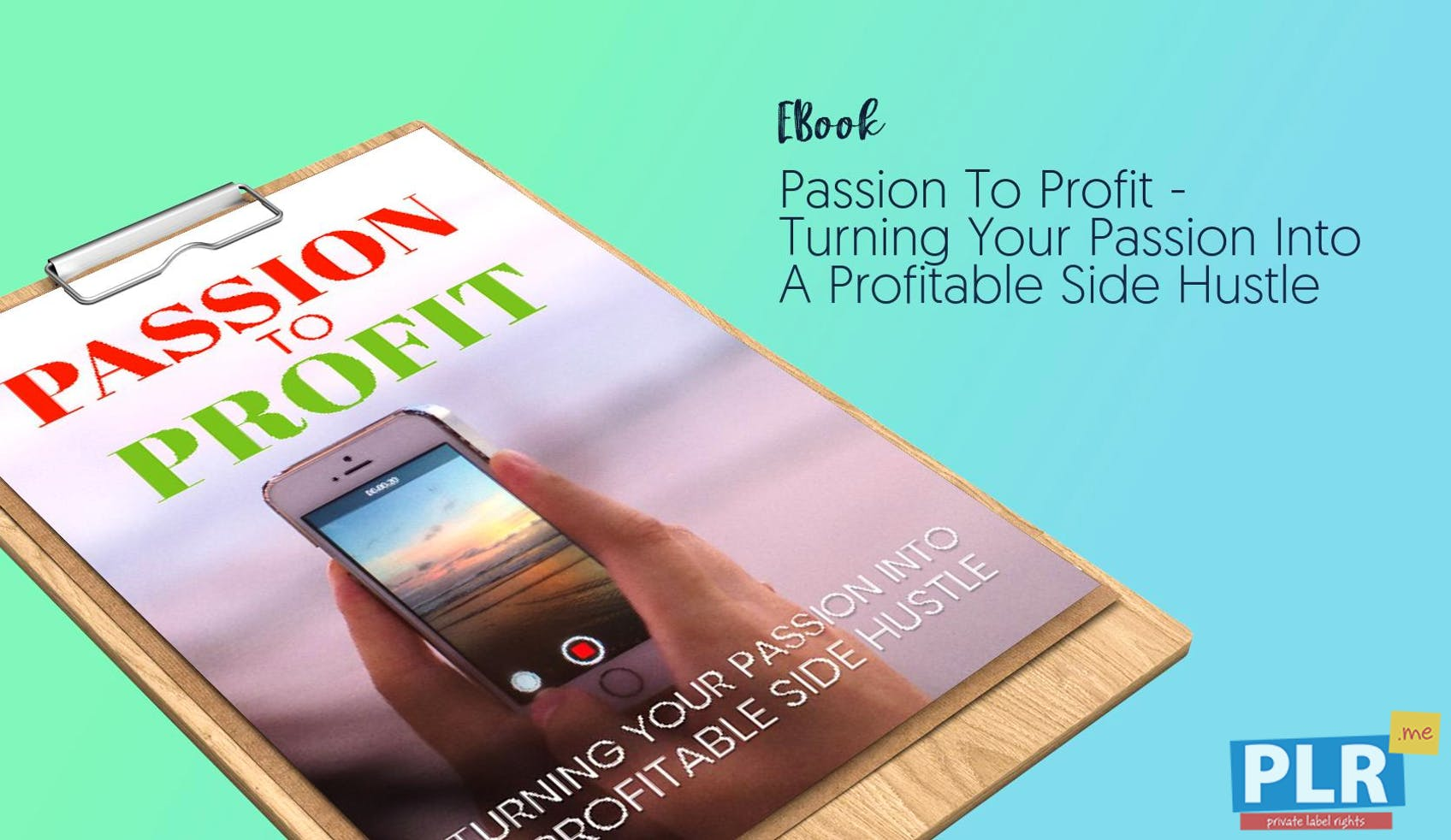 Passion To Profit - Turning Your Passion Into A Profitable Side Hustle