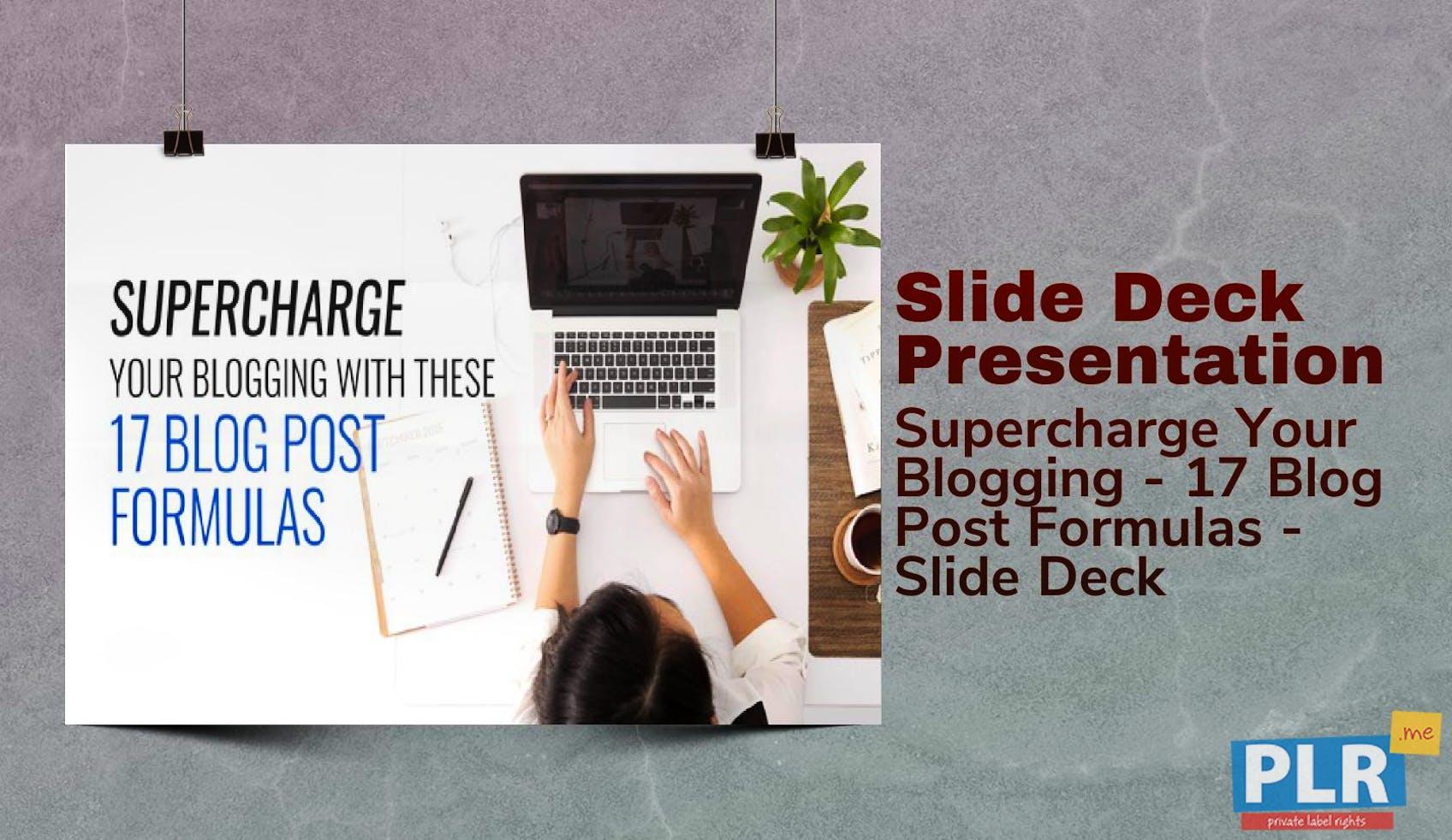 Supercharge Your Blogging - 17 Blog Post Formulas - Slide Deck