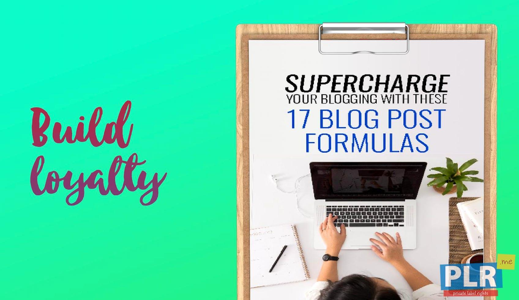 Supercharge Your Blogging - 17 Blog Post Formulas