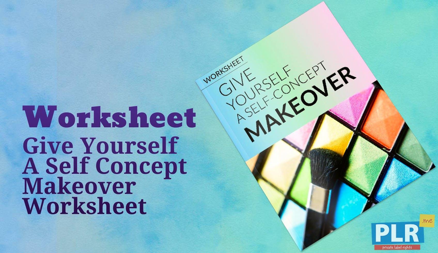 PLR Worksheets - Give Yourself A Self Concept Makeover Worksheet ...